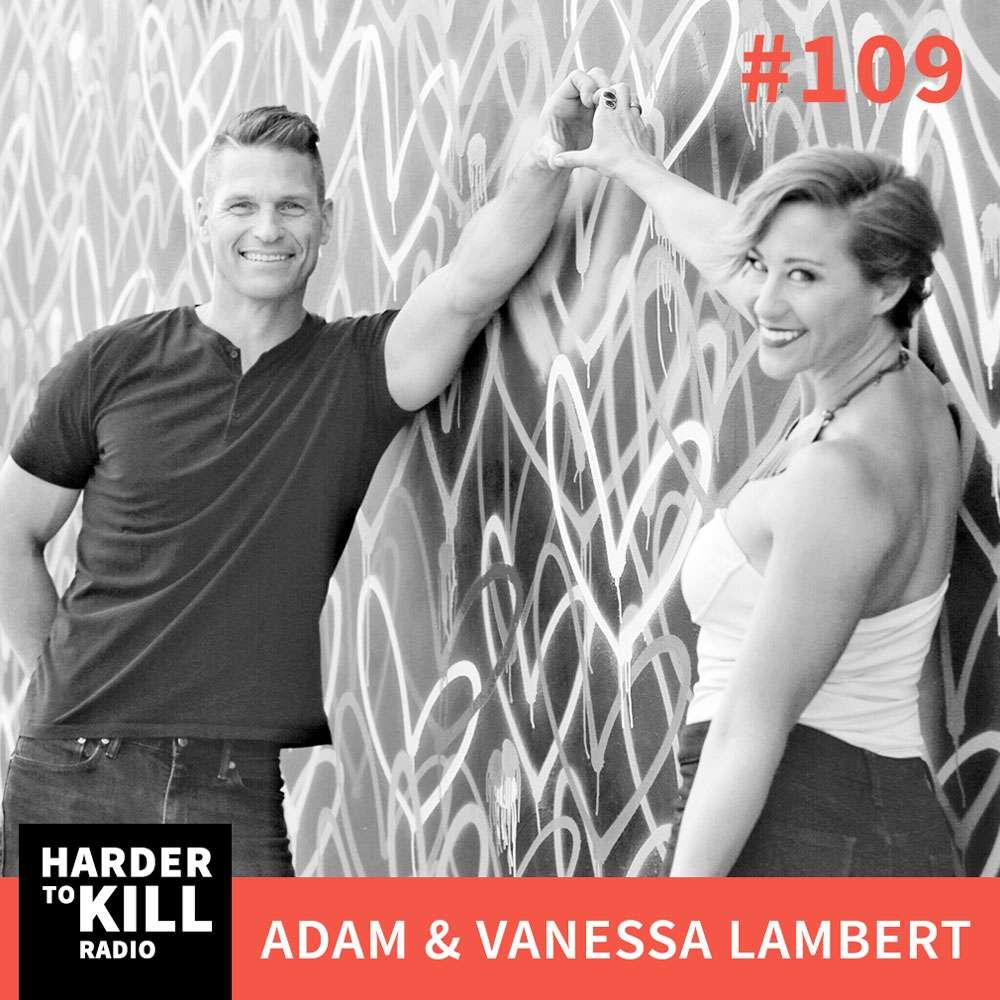 Harder To Kill Radio 109: Finding Adventure & Balance In Your Wellness Journey w/ Adam & Vanessa Lambert of Bee The Wellness