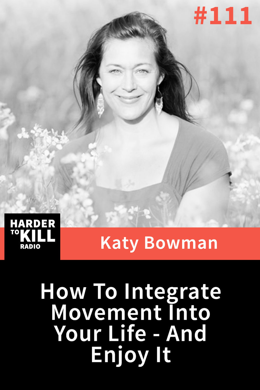 Harder To Kill Radio 111: How To Integrate Movement Into Your Life - And Enjoy It w/ Katy Bowman