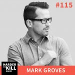 Harder To Kill Radio 115: The No BS Relationship Advice You Need To Hear w/ Mark Groves