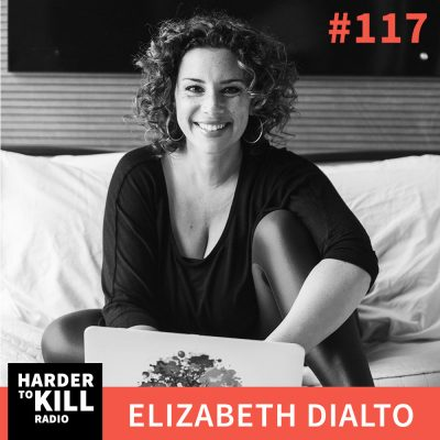 Harder To Kill Radio 117: How To Live Your Fullest, Truest Life w/ Elizabeth DiAlto
