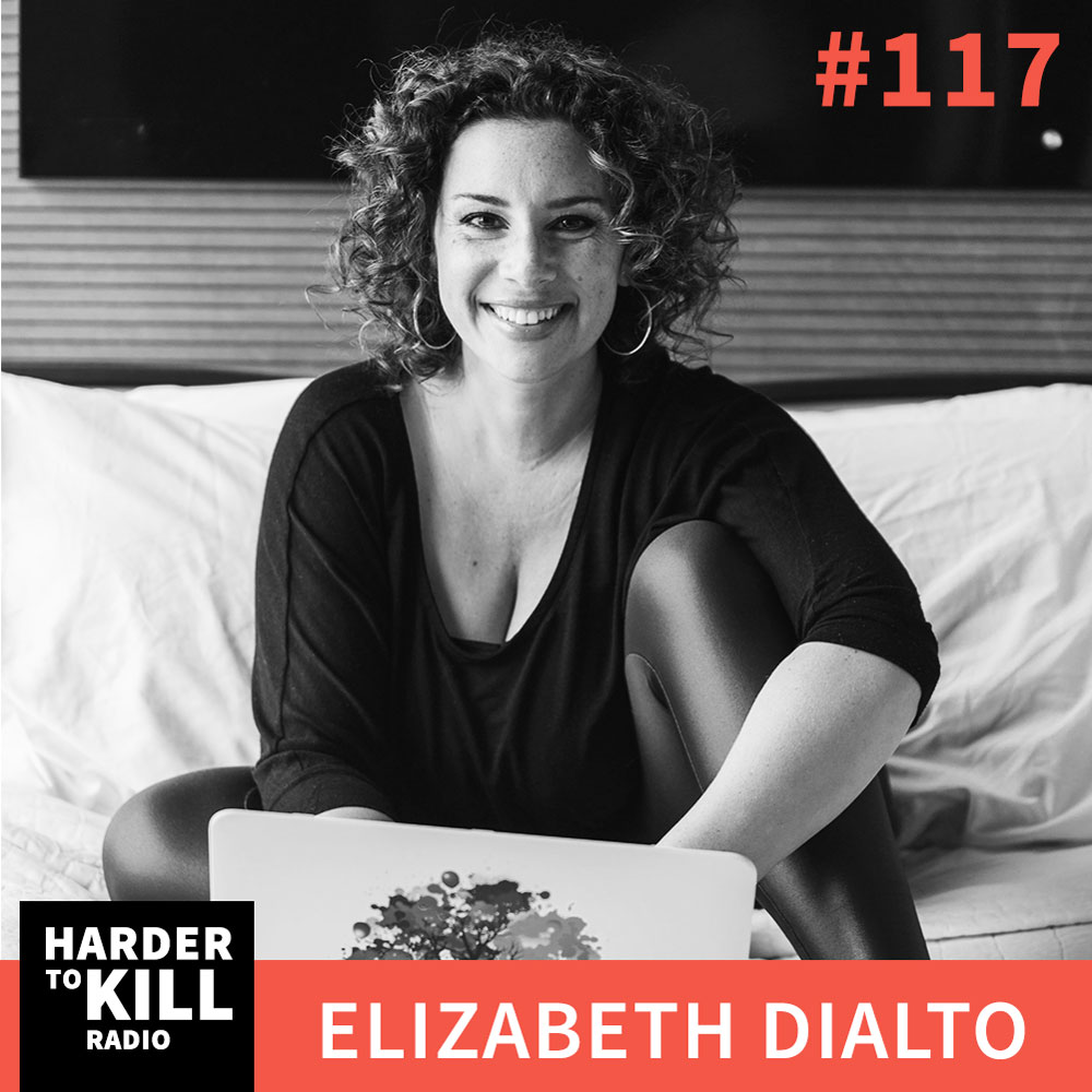 How To Live Your Fullest, Truest Life w/ Elizabeth DiAlto – Harder To Kill Radio #117