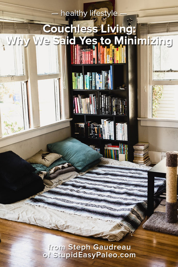 """Couchless living may not be """"normal"""" in our culture, but we love it. Learn tips for going couchless, the pros and cons, and why we got rid of our couch in this post.   StupidEasyPaleo.com"""