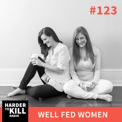 Harder To Kill Radio 123: Why You Need To Own Your Weight To Live Your Healthiest Life w/ Well Fed Women