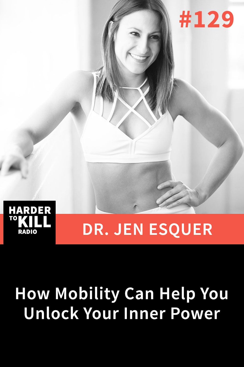 Harder To Kill Radio 129: How Mobility Can Help You Unlock Your Inner Power w/ Dr. Jen Esquer