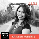 Harder To Kill Radio 131: Why An Entrepreneurial Mindset Will Benefit All Areas Of Your Life w/ Kristen Roberts
