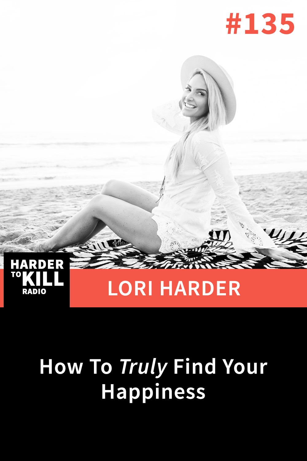 Harder To Kill Radio #135: How To Truly Find Your Happiness w/ Lori Harder