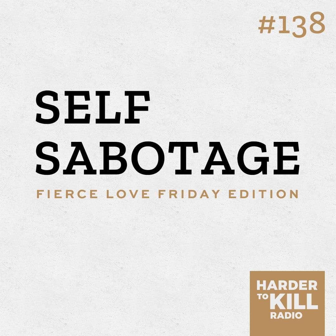 self sabotage podcast art episode 138 harder to kill radio
