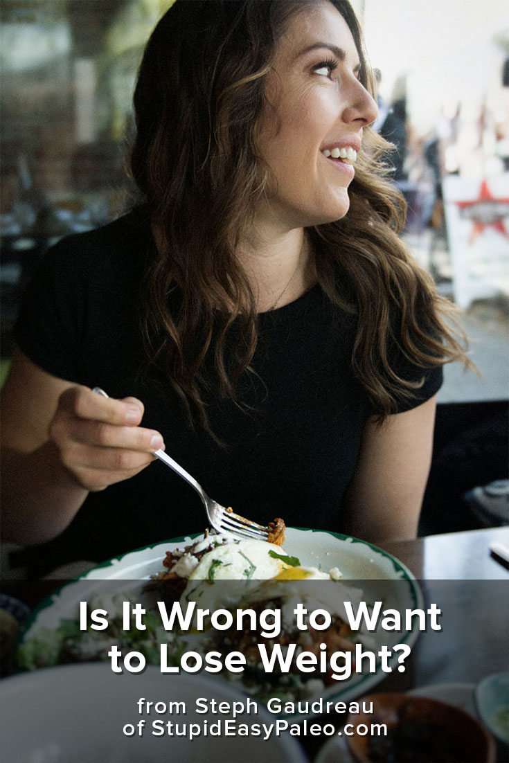 Is It Wrong to Want to Lose Weight? | StephGaudreau.com