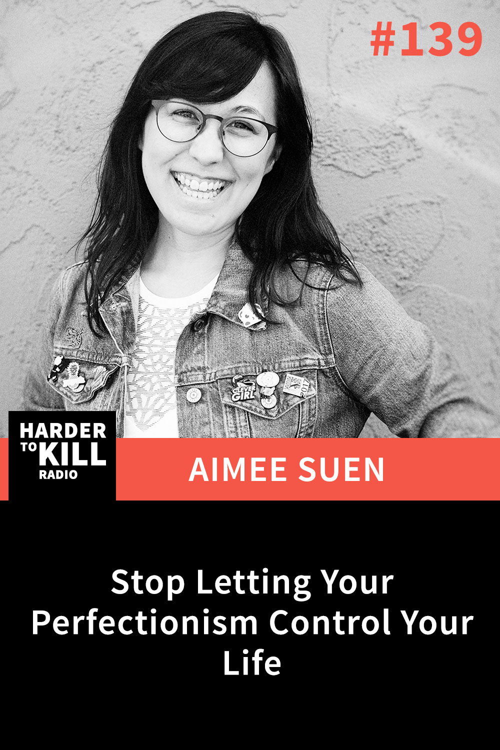 Harder To Kill Radio 139   Stop Letting Your Perfectionism Control Your Life w/ Aimee Suen