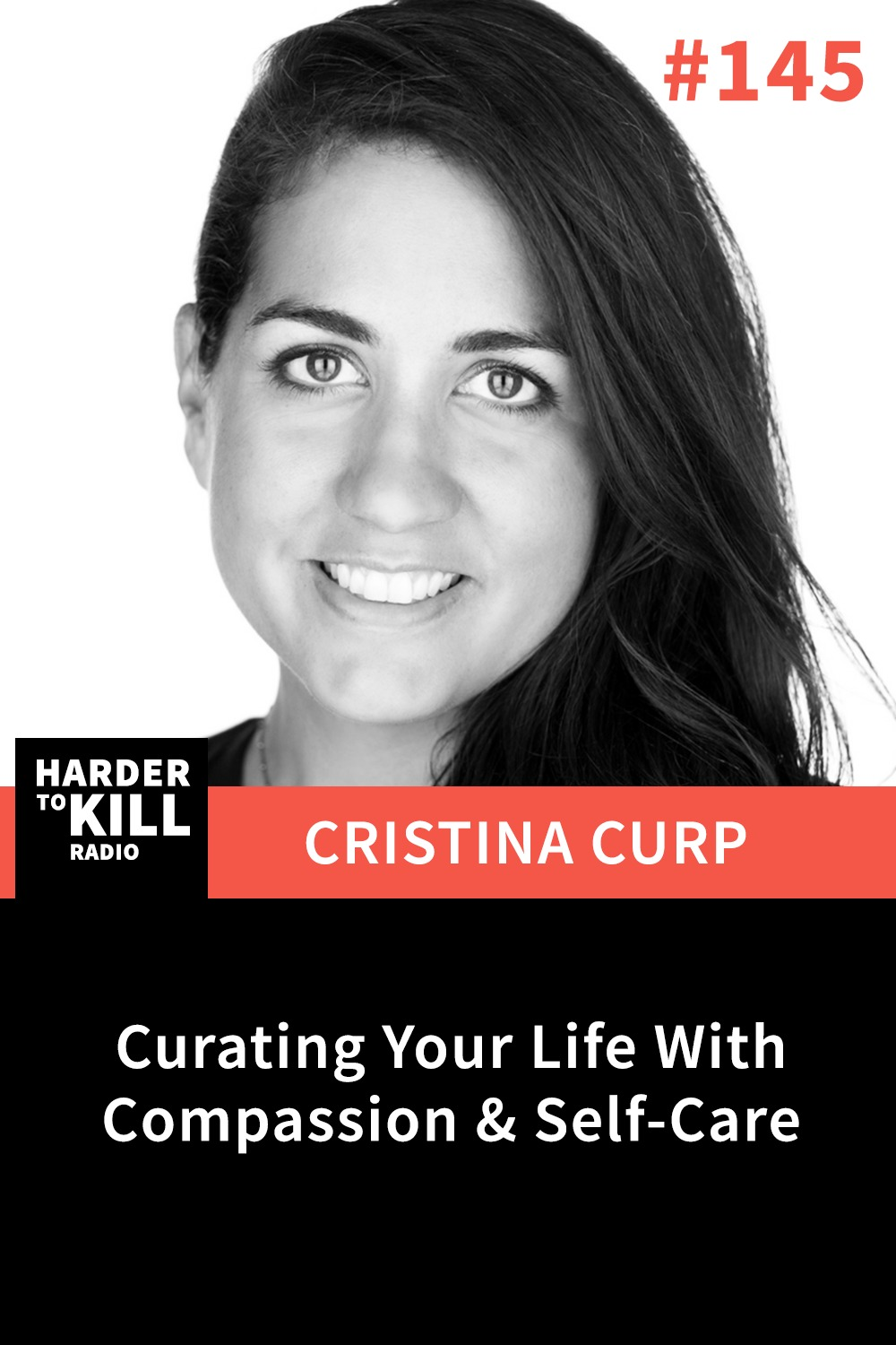 Harder to Kill Radio 145: Curating Your Life With Compassion & Self Care w/ Cristina Curp