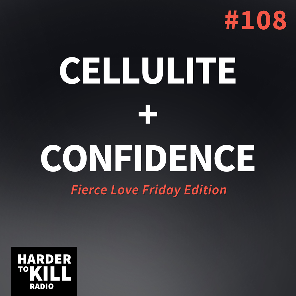 Cellulite + Confidence – Harder to Kill Radio #108 | StupidEasyPaleo.com