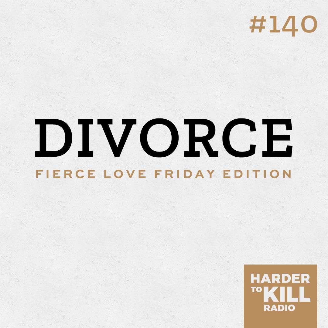 The Big D (Divorce) – Harder to Kill Radio 140 | StupidEasyPaleo.com