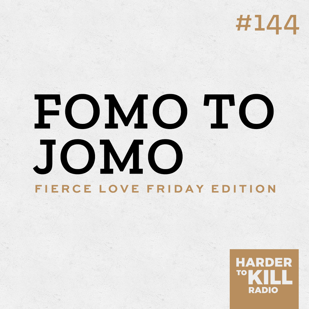 Goodbye FOMO, Hello JOMO – Harder to Kill Radio 144 | StupidEasyPaleo.com