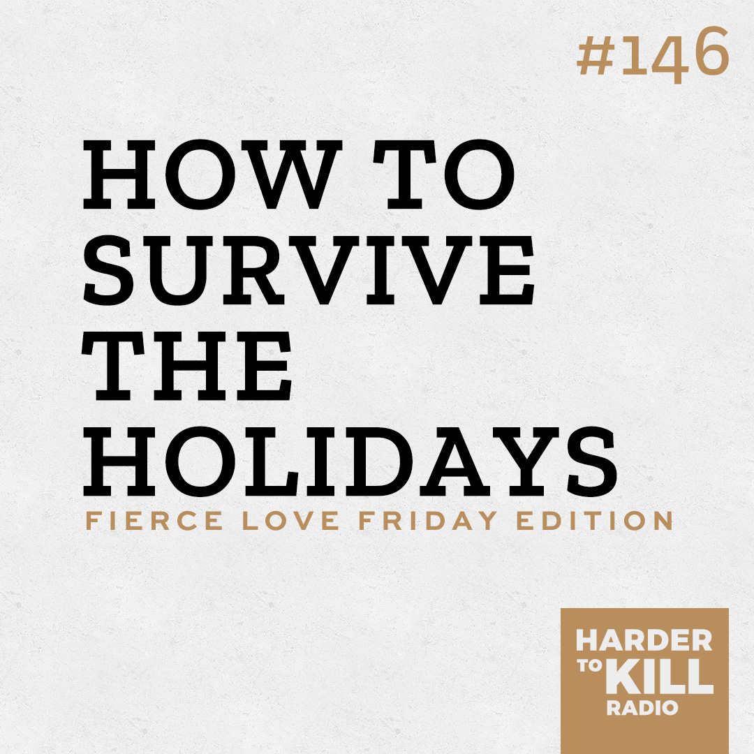 How to Survive the Holidays ? Harder to Kill Radio #146