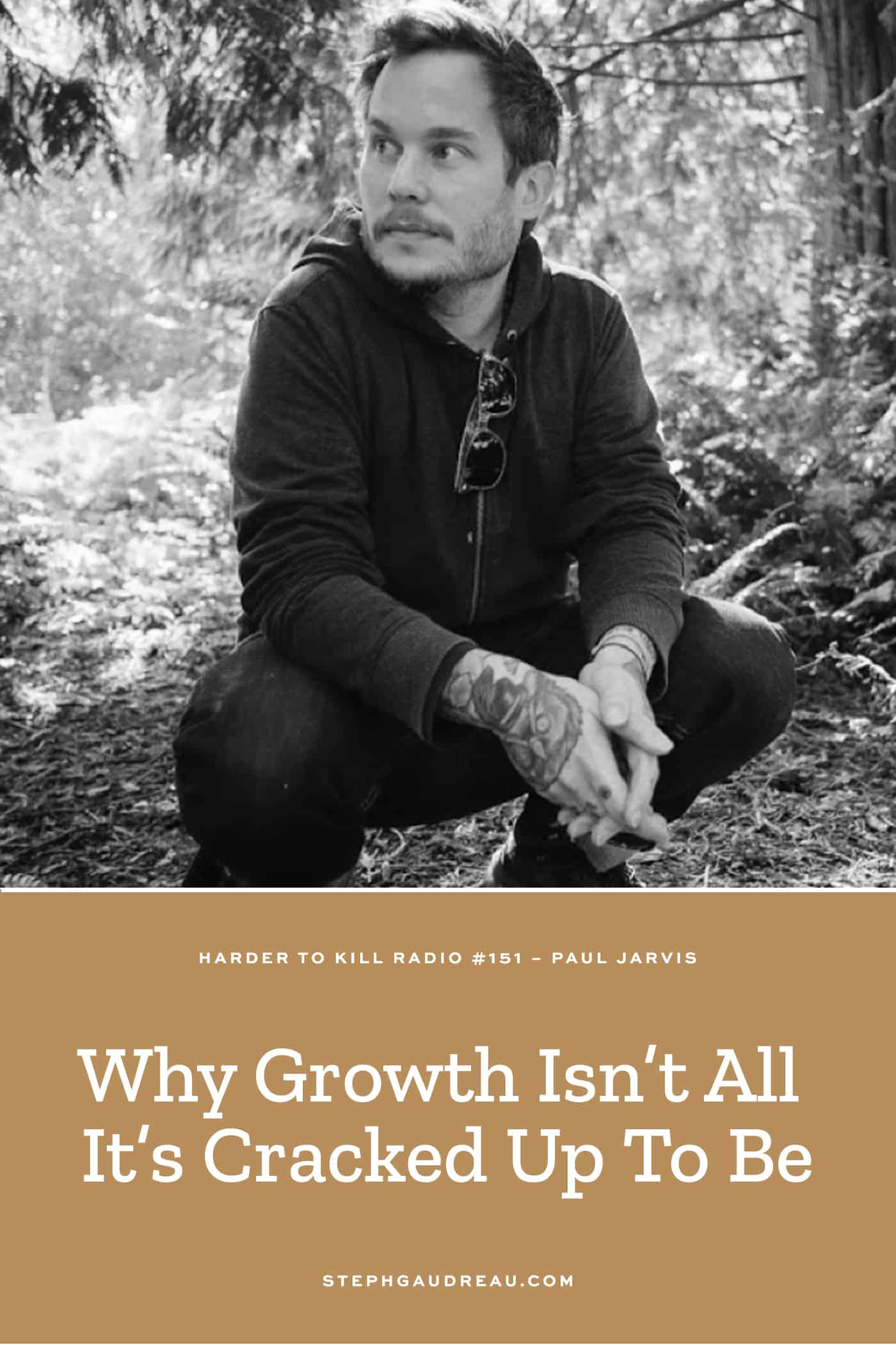 Harder To Kill Radio 151: Why Growth Isn't All It's Cracked Up To Be w/ Paul Jarvis