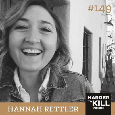 Harder To Kill Radio 149: How To Trust Your Inner Voice & Conquer The World w/ Hannah Rettler