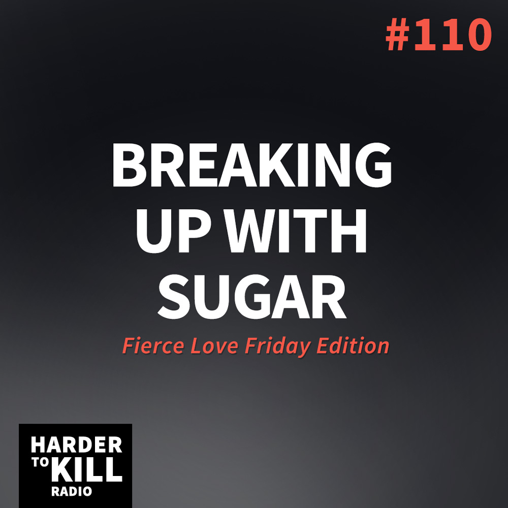 Breaking Up with Sugar – Harder to Kill Radio #116