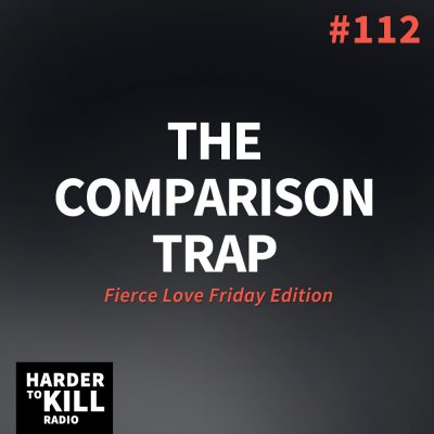 Comparison Trap – Harder to Kill Radio #112