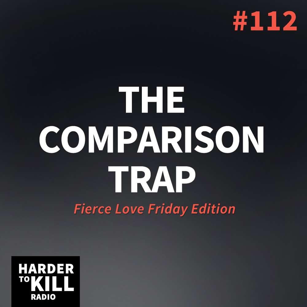Comparison Trap – Harder to Kill Radio #112
