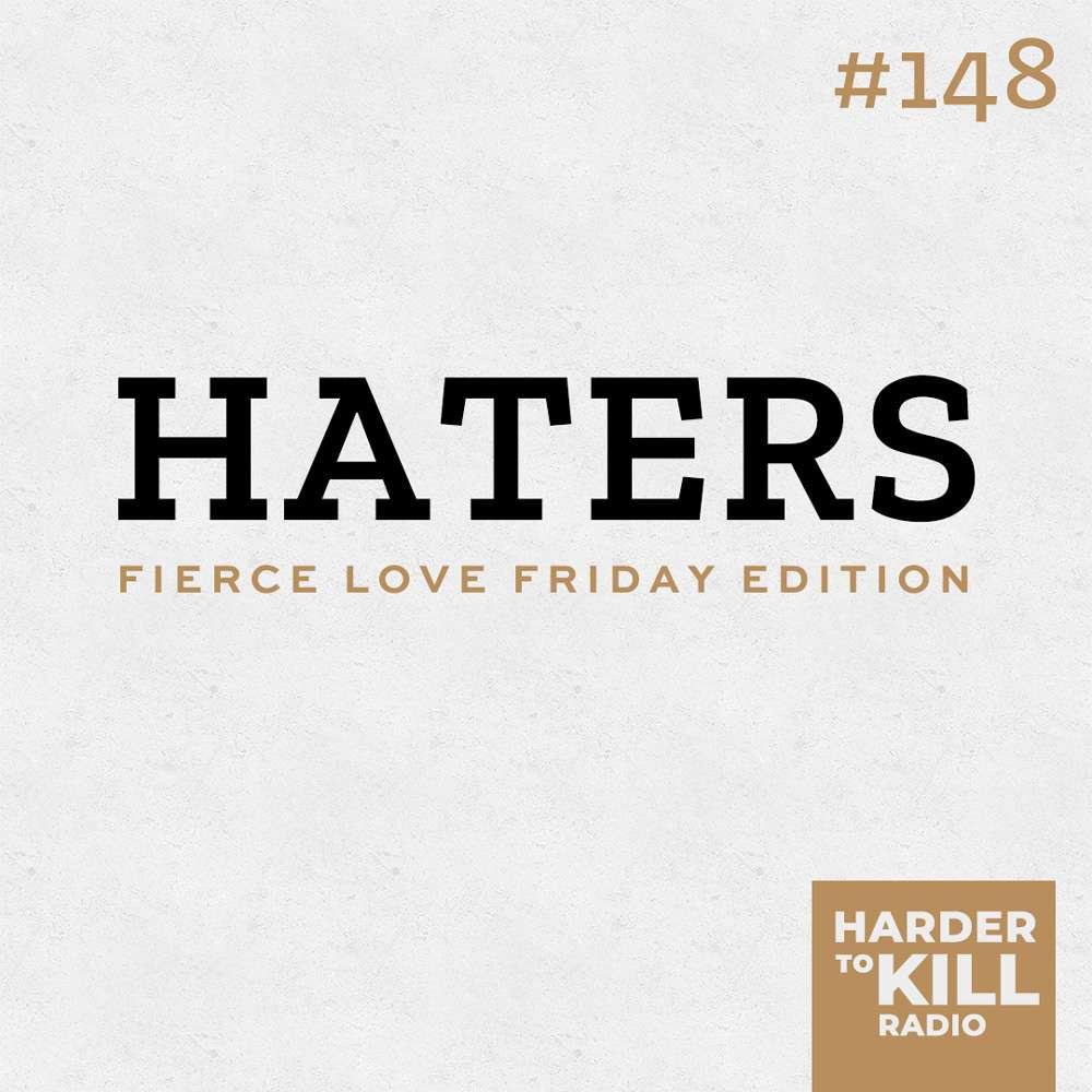Haters – Harder to Kill Radio #148
