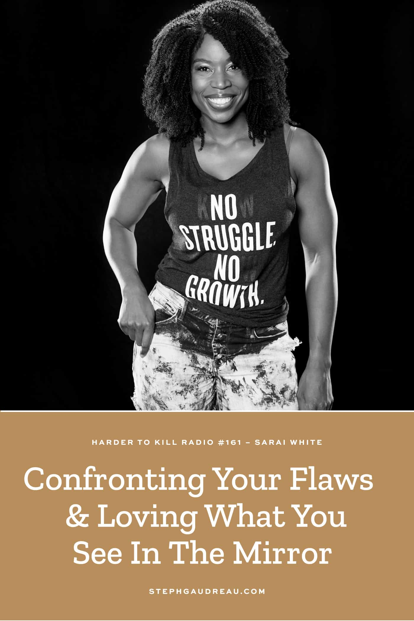 Harder To Kill Radio 161 Confronting Your Flaws & Loving What You See In The Mirror w/ Sarai White