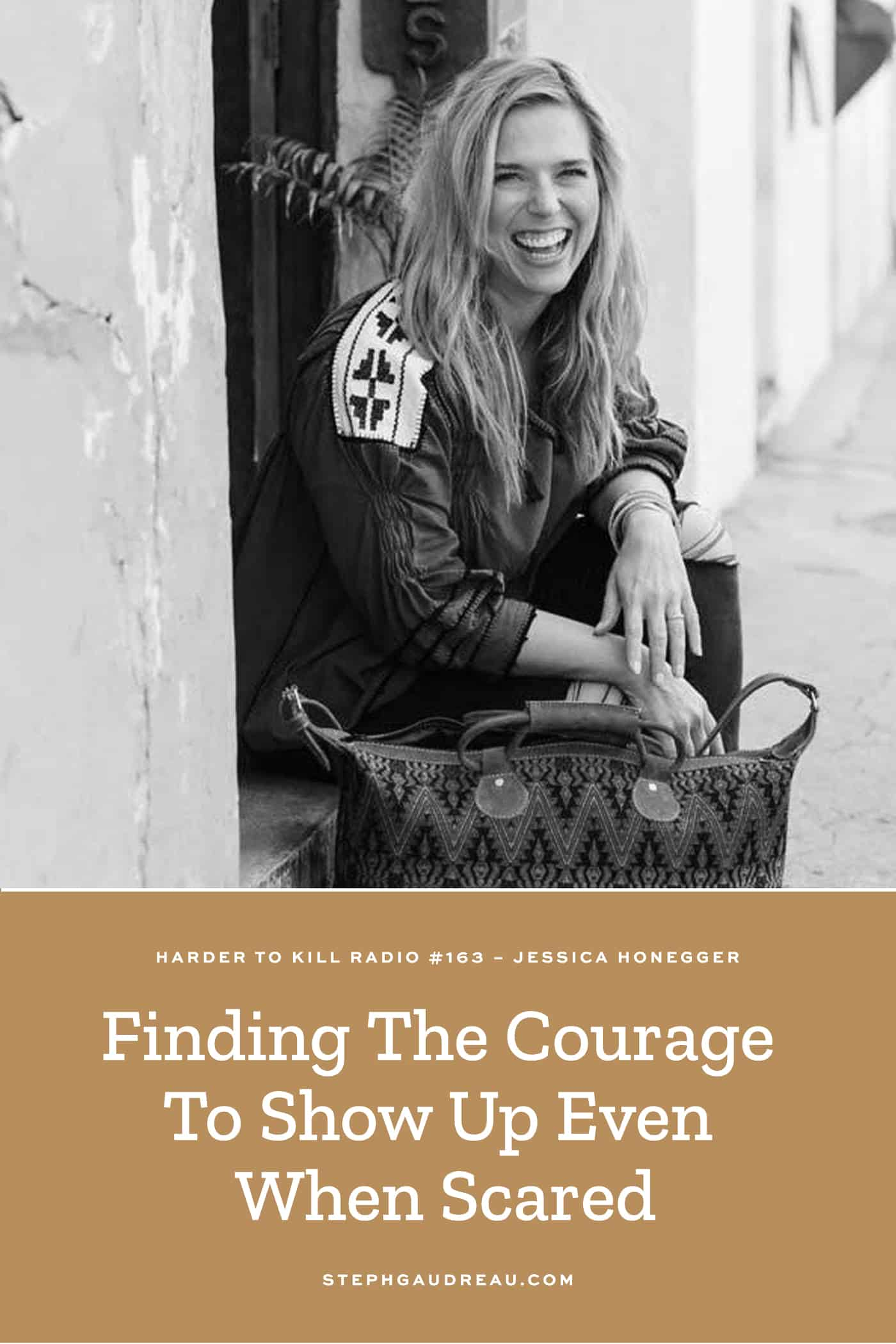 Harder To Kill Radio 163 Finding The Courage To Show Up Even When Scared w/ Jessica Honegger