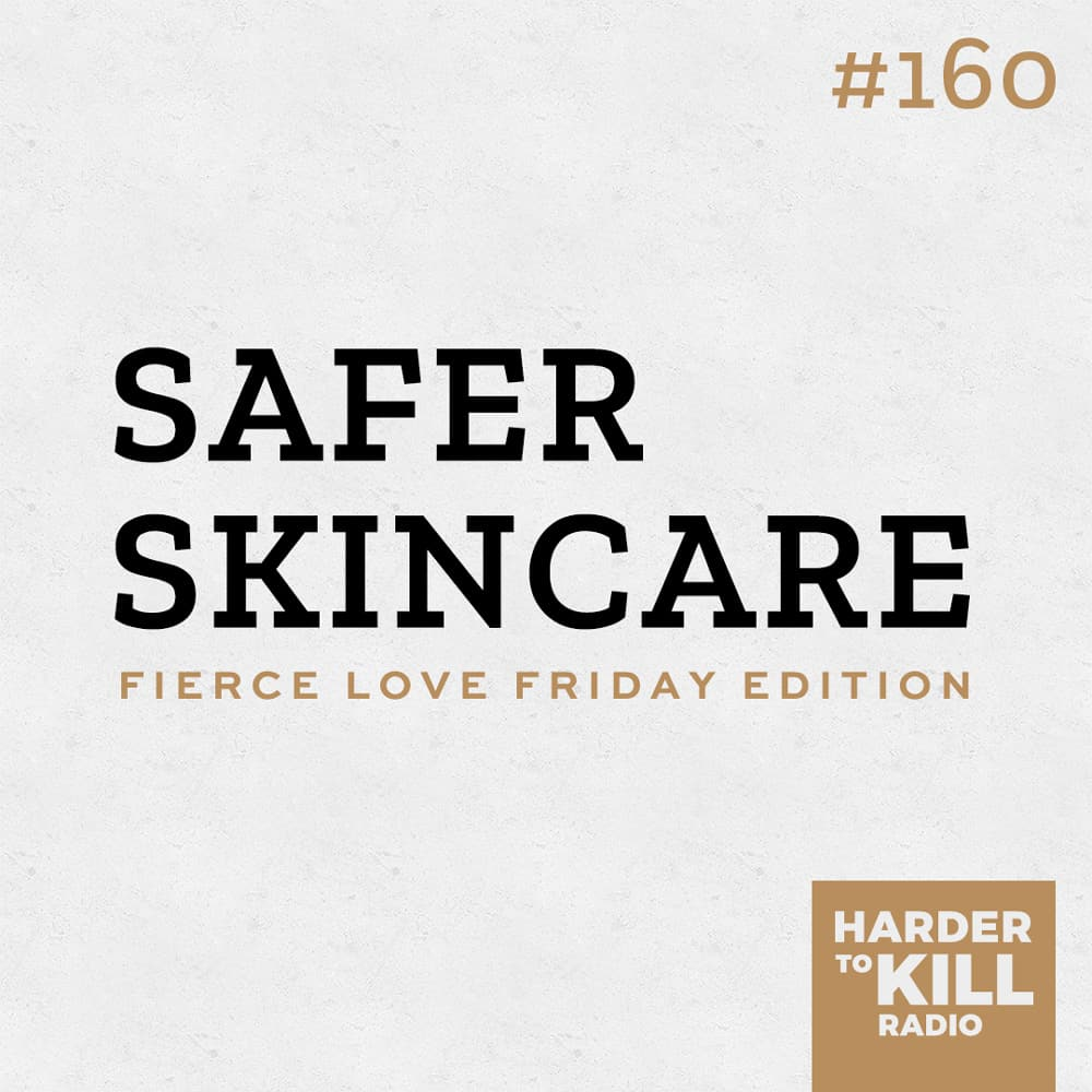 Why Safer Skincare Matters ? Harder to Kill Radio #160