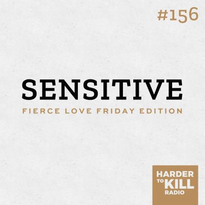 "Ever been called ""sensitive?"" This episode of Harder to Kill Radio is for you. Learn how to tell if you're a Highly Sensitive Person (HSP), what it means, and more. 