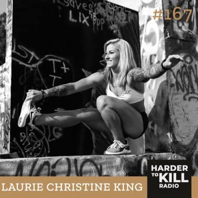 Harder To Kill Radio 167: How Nutritional Coaching Can Help You Unlock Your Full Potential w/ Laurie Christine King