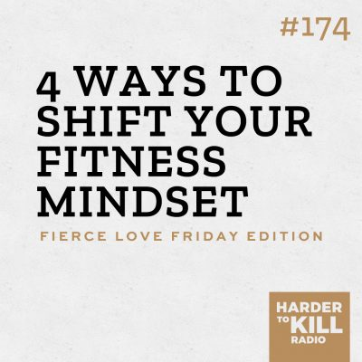 Still see exercise from a place of restriction and punishment? Let's change all that! Learn 4 new ways to shift your fitness mindset. - Harder to Kill Radio 174 | StephGaudreau.com