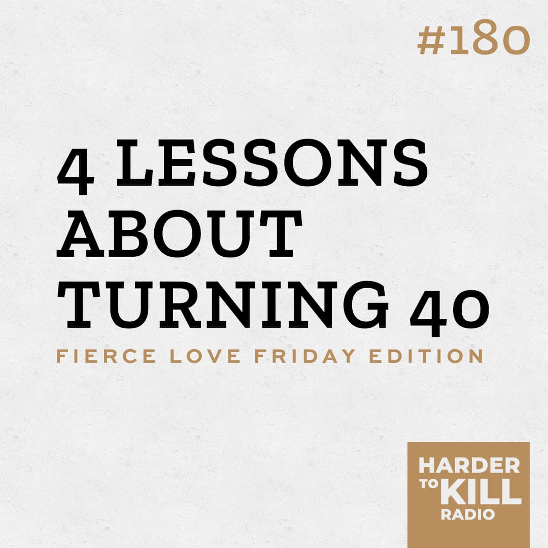 4 Lessons About Turning 40 ? Harder to Kill Radio 180