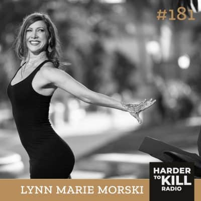 Harder To Kill Radio 181 Quit Your Way To The Top w/ Lynn Marie Morski
