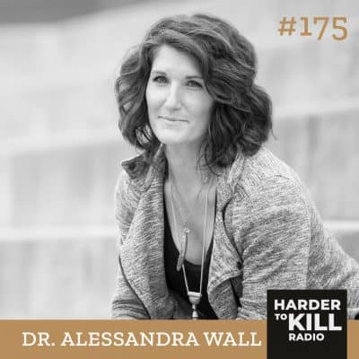 Harder To Kill 175 How To Find Value & Strength In Your Own Voice w/ Dr. Alessandra Wall