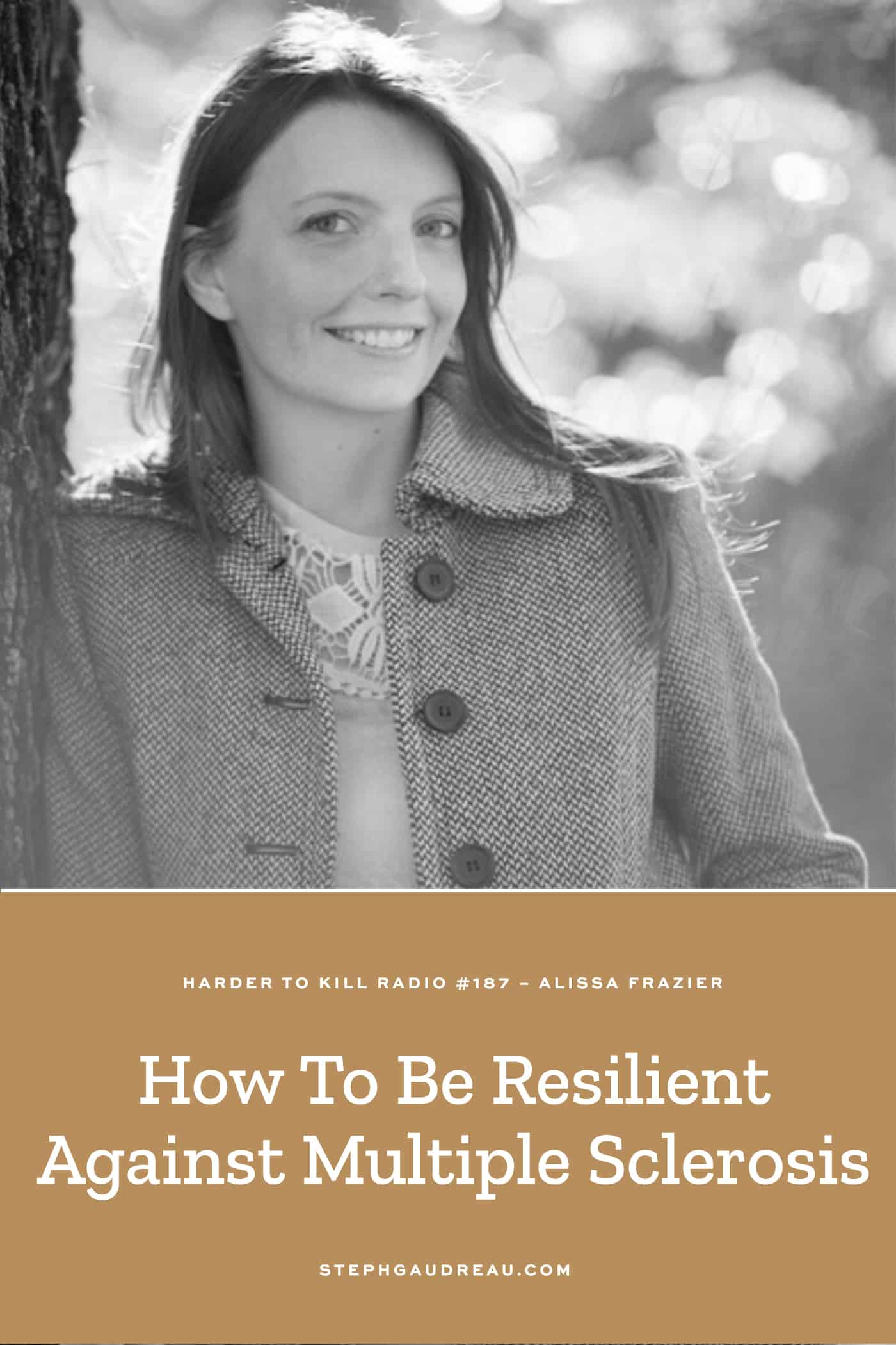 Harder To Kill Radio 187 How To Be Resilient Against Multiple Sclerosis w/ Alissa Frazier