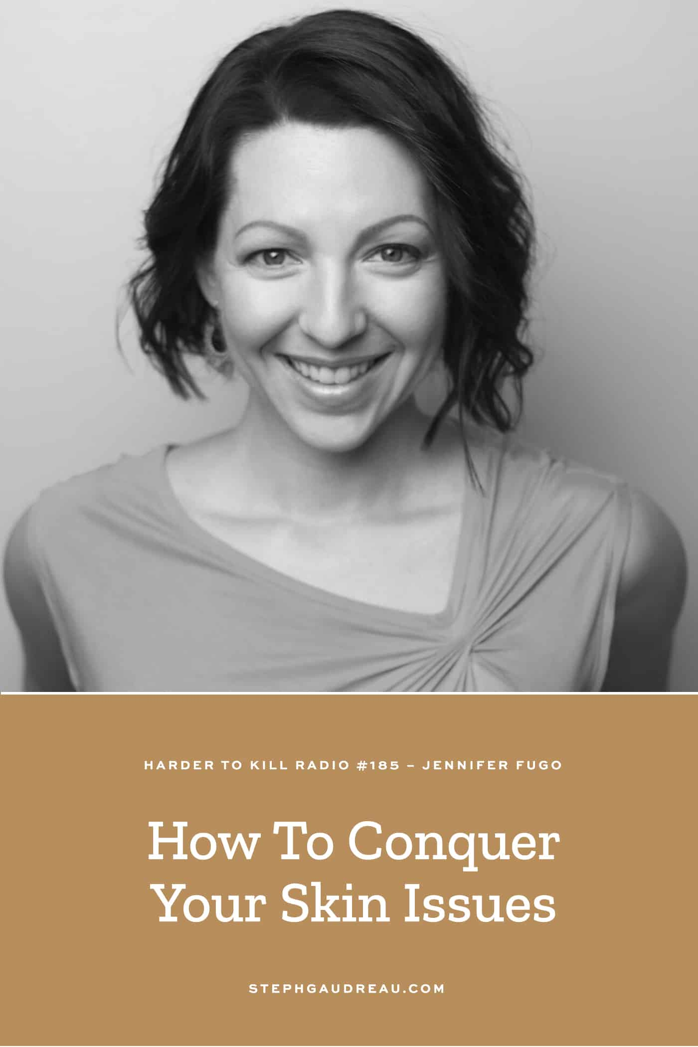 Harder To Kill Radio 185 How To Conquer Your Skin Issues w/ Jennifer Fugo