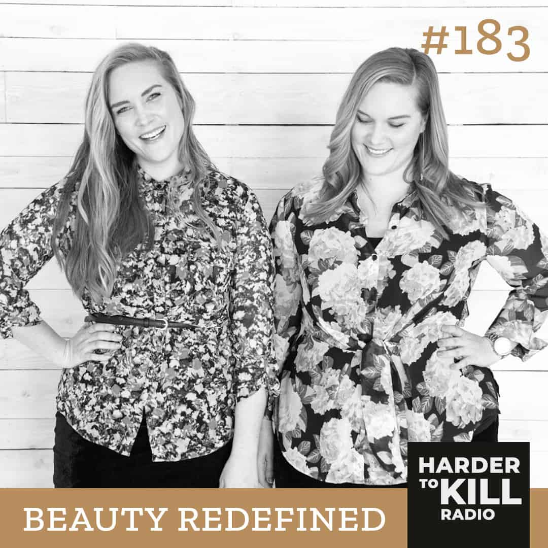 Dealing with Negative Body Image w/ Beauty Redefined ? Harder to Kill Radio 183