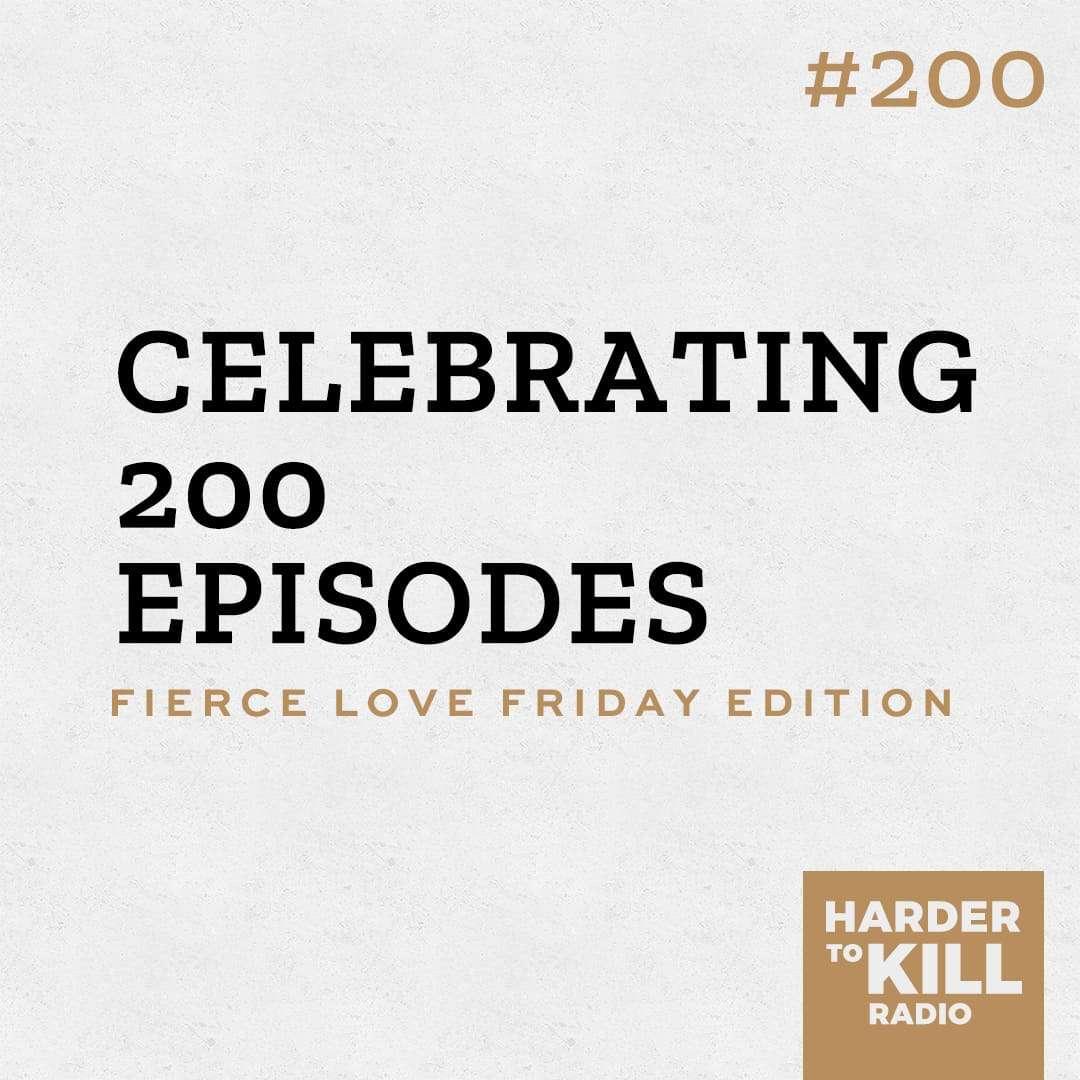 celebrating 200 episodes podcast art episode 200 harder to kill radio