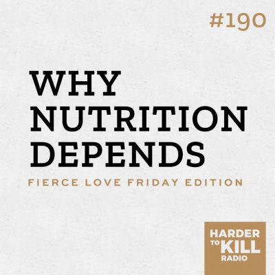 why nutrition depends podcast show art episode 190 harder to kill radio