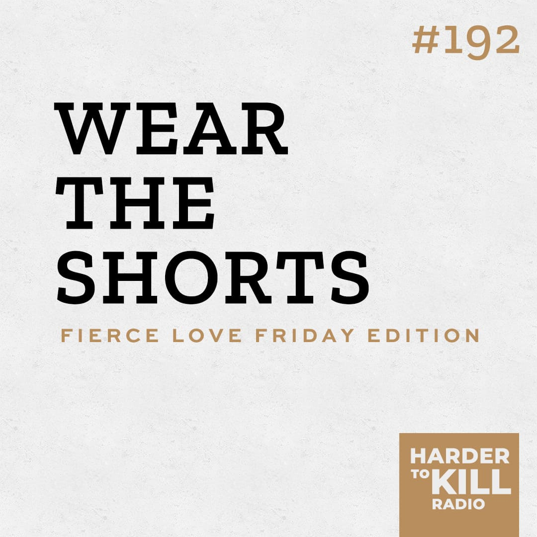 wear the shorts podcast show art episode 192 harder to kill radio