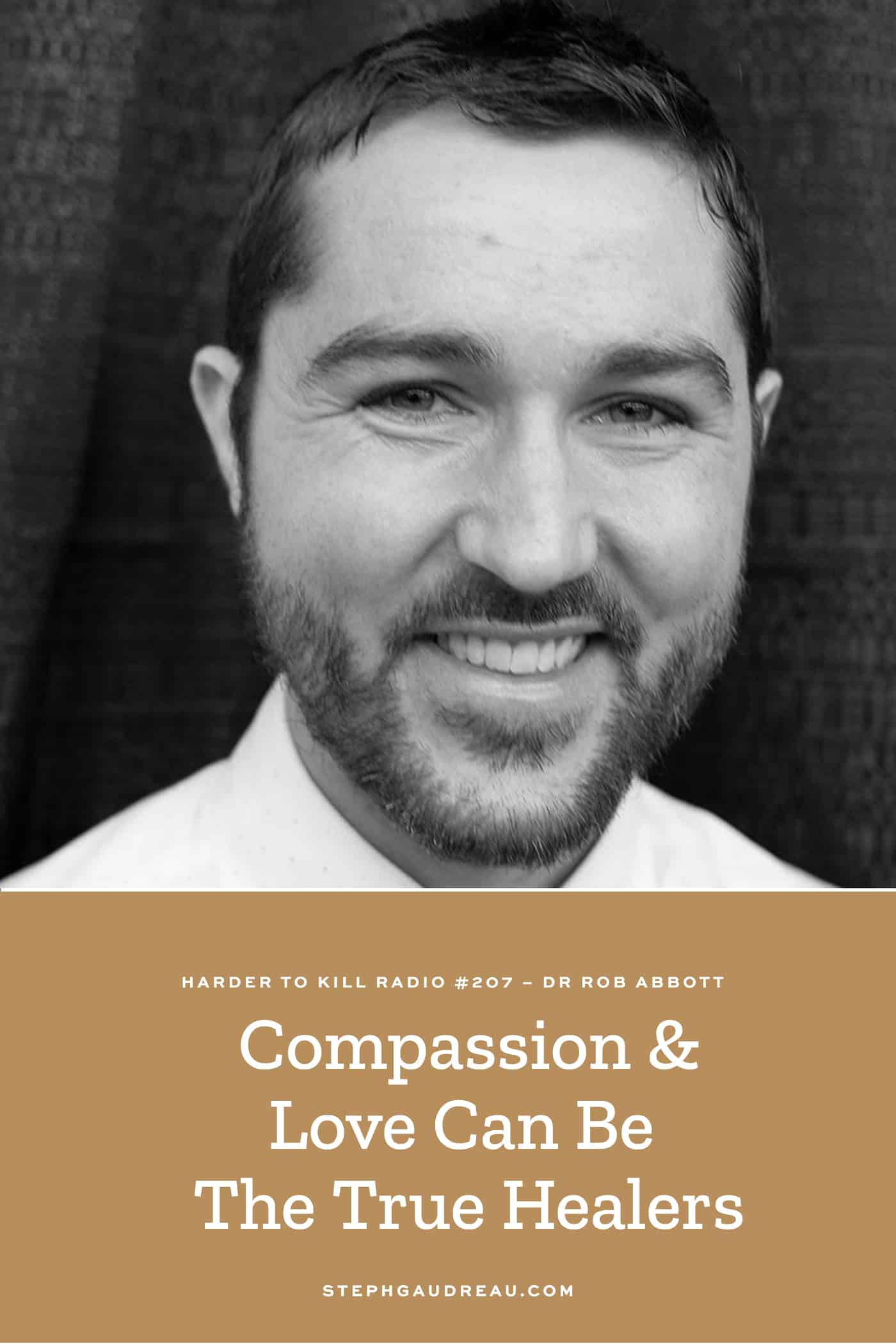 Harder To Kill Radio How Compassion & Love Can Be The True Healers w/ Dr. Rob Abbott