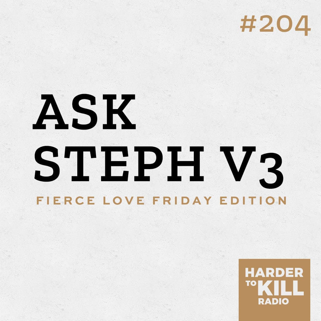 ask steph volume 3 podcast art episode 204 harder to kill radio