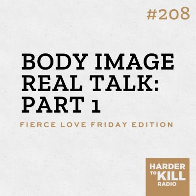 body image real talk part 1 podcast art episode 208 harder to kill radio