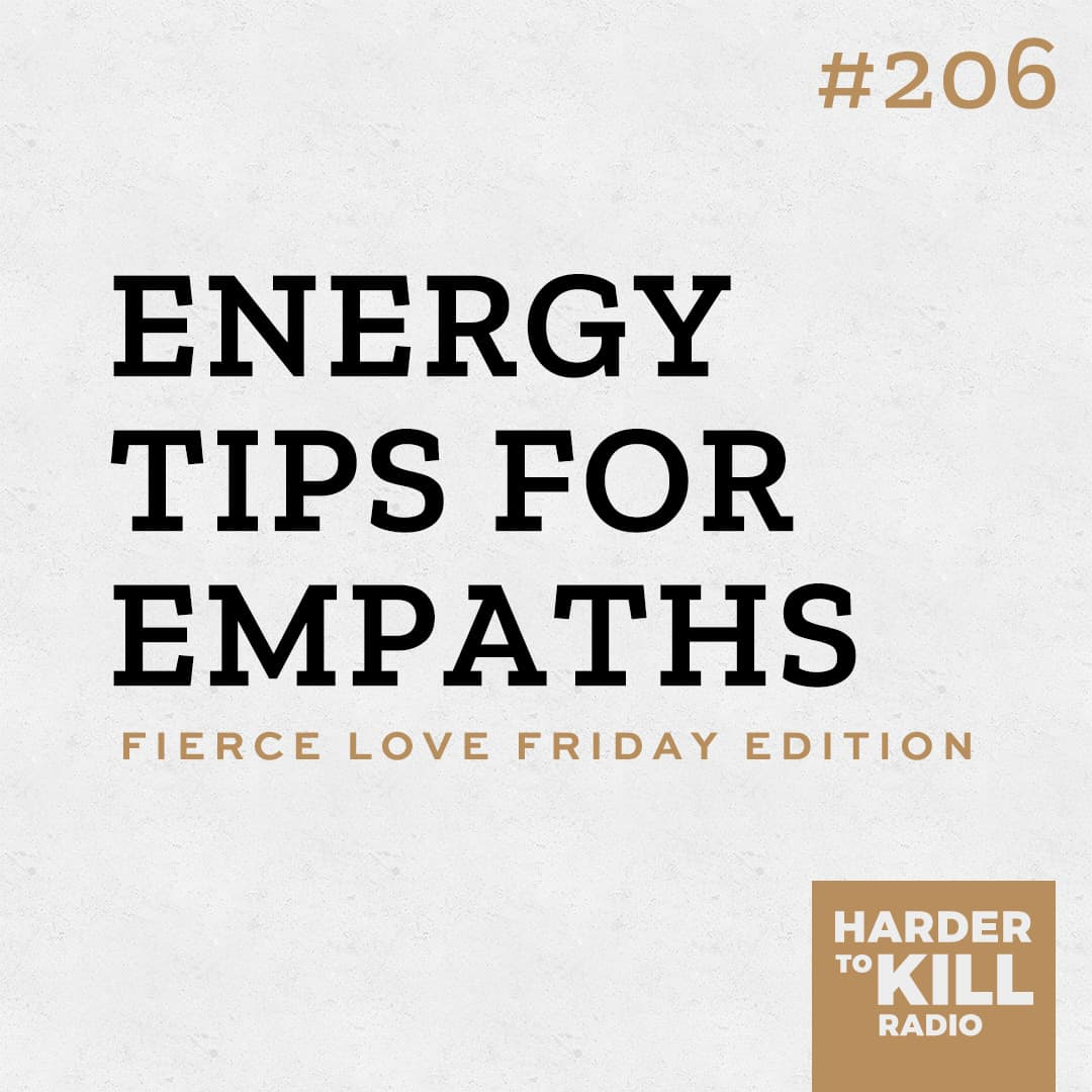 energy tips for empaths podcast art episode 206 harder to kill radio