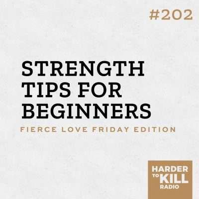 strength training tips for beginners podcast art episode 202 harder to kill radio