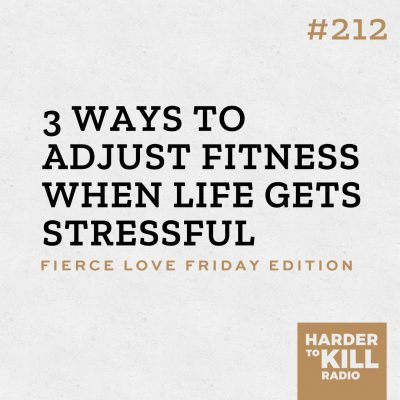3 ways to adjust fitness when life gets stressful podcast art episode 212 harder to kill radio