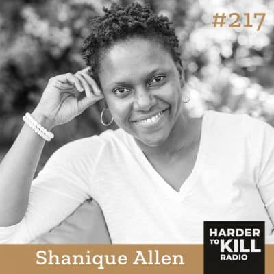 Harder To Kill Radio 217 How To Be Kind To Yourself & Your Body w/ Shanique Allen