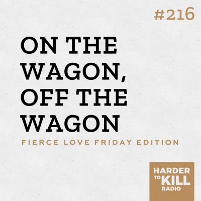 on the wagon, off the wagon podcast art episode 216 harder to kill radio