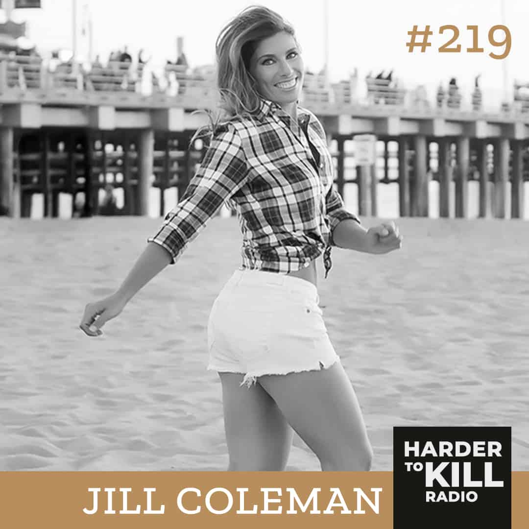 Harder To Kill Radio 219 How To Lead With Purpose & Positivity w/ Jill Coleman