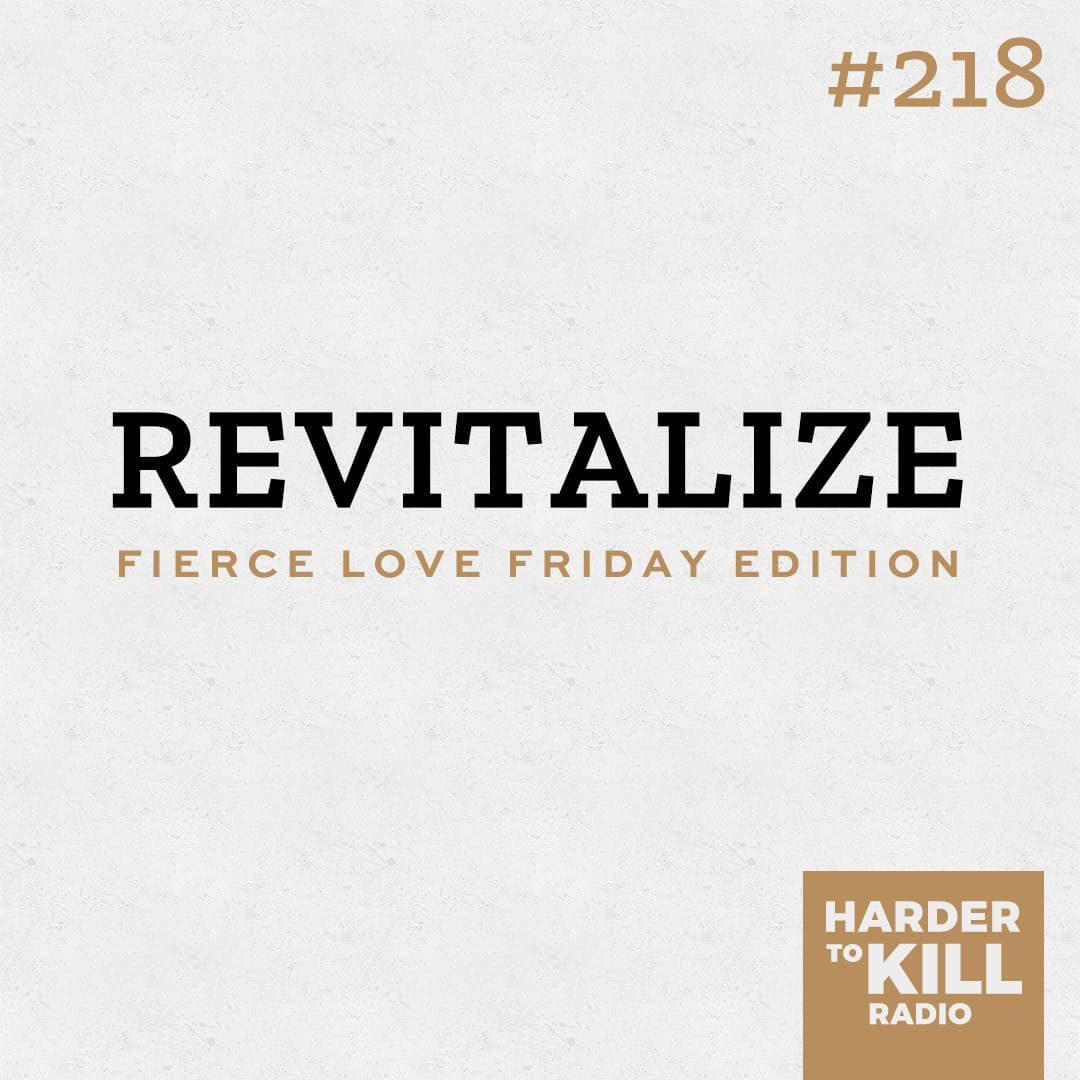 revitalize podcast art episode 218 harder to kill radio