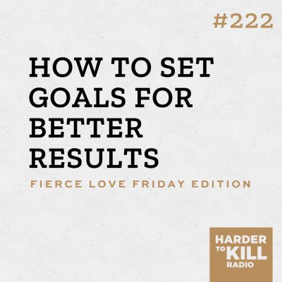 how to set goals for better results podcast art episode 222 harder to kill radio